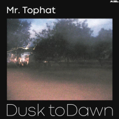 Mr Tophat - Dusk To Dawn Pt.Iii