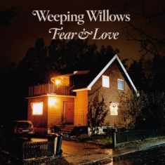 Weeping Willows - Fear & Love