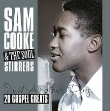 Sam Cooke & Soul Stirrers - Just Another Day - 20 Gospel Greats