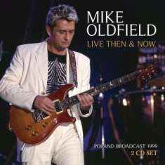 Oldfield Mike - Live Then & Now 2 Cd (Broadcast Liv