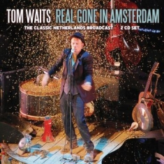 Tom Waits - Real Gone In Amsterdam (2 Cd Broadc