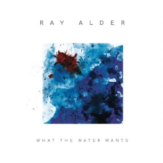 Alder Ray - What The Water Wants