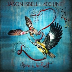 Isbell Jason & The 400 Unit - Here We Rest