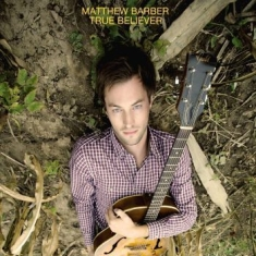 Barber Matthew - True Believer