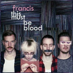 Francis - This Must Be Blood