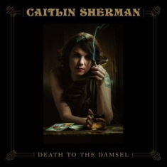 Sherman Caitlin - Death To The Damsel