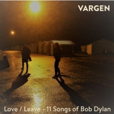 Vargen - Love/Leave:11 Songs Of Bob Dylan