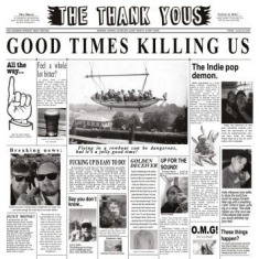 Thank Yous - Good Times Killing Us (W/Cd)