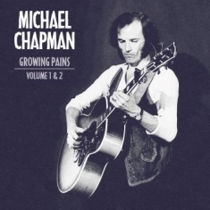 Michael Chapman - Growing Pains 1 & 2 (2 Cd)