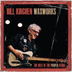 Kirchen Bill / Waxworks - Best Of The Proper Years