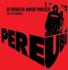 Pere Ubu - By Order Of Mayor Pawlicki (Live In