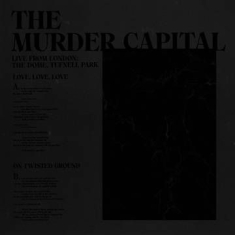 The Murder Capital - Love, Love, Love / On Twisted Ground - Live From London: The Dome, Tufnell Park