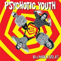 Psychotic Youth - Bamboozle (Ltd Red Vinyl)