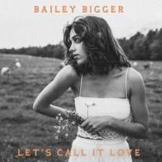 Bigger Bailey - Let's Call It Love