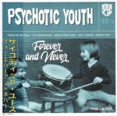 Psychotic Youth - Forever And Never (Japanese Cd Edit