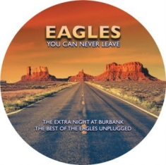 Eagles - You Can Never Leave (Picture Disc)