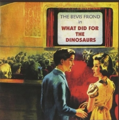 Bevis Frond - What Did For The Dinosaurs (Rex)