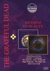 Grateful Dead - Anthem To Beauty - Classic Albums