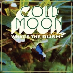 Cold Moon - What's The Rush