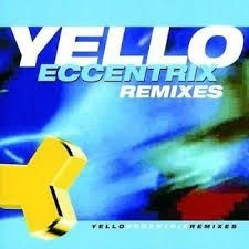 Yello - Eccentrix - Remixes