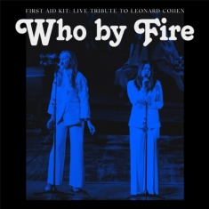 First Aid Kit - Who By Fire - Live Tribute To Leonard Cohen (Signerad CD)