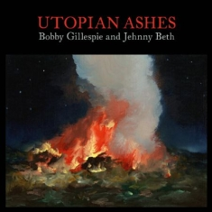 Bobby Gillespie and Jehnny Beth - Utopian Ashes