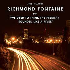 Richmond Fontaine - We Used To Think The Freeway Sounded Lik