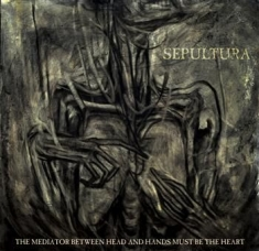 Sepultura - The Mediator Between Head And