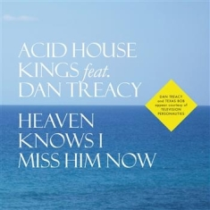 Acid House Kings Feat. Dan Treacy - Heaven Knows I Miss Him Now