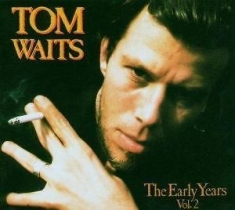 Tom Waits - Early Years Volume 2