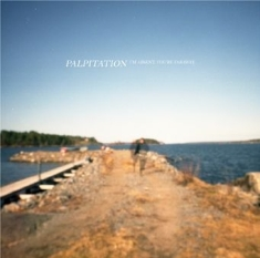 Palpitation - I´m Absent, You´re Faraway