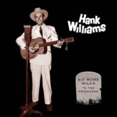 Williams Hank - Six More Miles To The Graveyard 6Lp