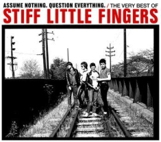 Stiff Little Fingers - Assume Nothuing,Question Everything