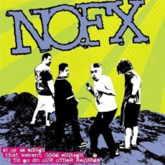 Nofx - 45 Or 46 Songs That Weren't Good En