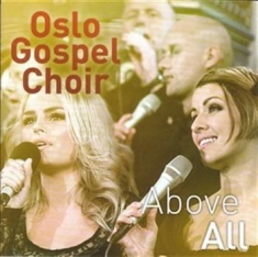 Oslo Gospel Choir - Above All