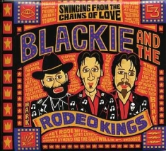 Blackie And The Rodeo Kings - Swinging From The Chains