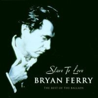Bryan Ferry - Slave to Love: Best of the Ballads