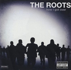 The Roots - How I Got Over - Explicit