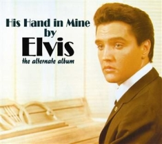 Elvis Presley - His Hand In Mine (Alternate Album)