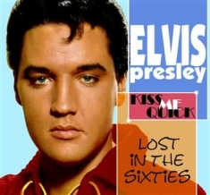 Elvis Presley - Lost In The 60's : Kiss Me Quick