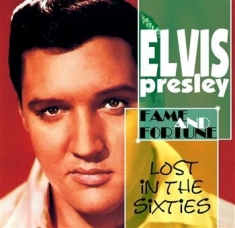Elvis Presley - Lost In The 60's : Fame & Fortune