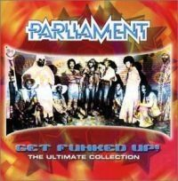 Parliament - Get Funked Up - Ultimate Collection