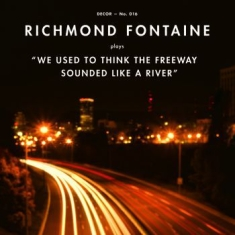 Richmond Fontaine - We Used To Think The Freeway Sounde