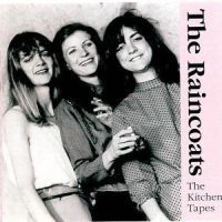 Raincoats, The - The Kitchen Tapes