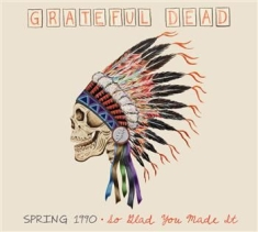 Grateful Dead - Spring 1990, So Glad You Made