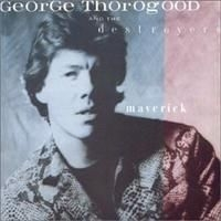 Thorogood George & The Destroyers - Maverick