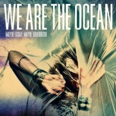 We Are The Ocean - Maybe Today Maybe Tomorrow