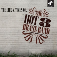 Hot 8 Brass Band - Life & Times Of