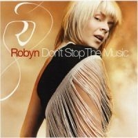 Robyn - Don't Stop The Music