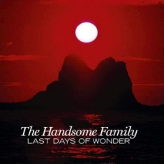 Handsome Family - Last Days Of Wonder